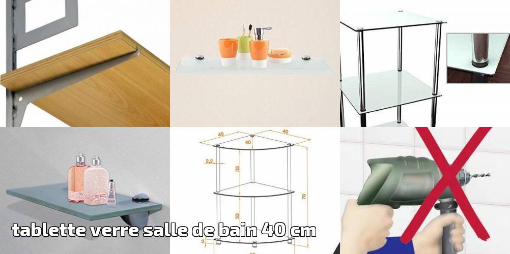 Tablette verre salle de bain 40 cm pour 2019 -> votre top 10 ...